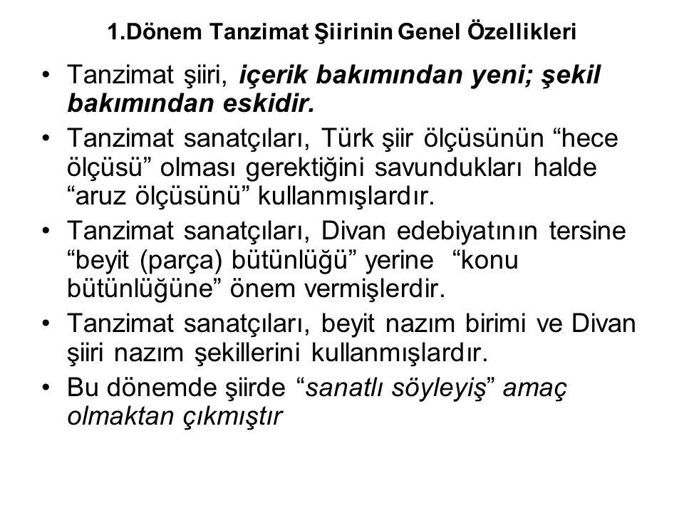 1.Dönem Tanzimat Şiirinin Genel Özellikleri Tanzimat şiiri, içerik bakımından yeni; şekil bakımından eskidir. Tanzimat sanatçıları, Türk şiir ölçüsünü