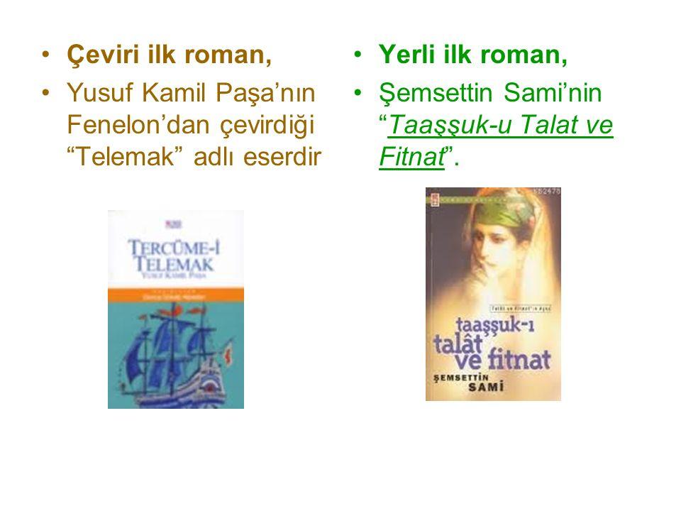 """Çeviri ilk roman, Yusuf Kamil Paşa'nın Fenelon'dan çevirdiği """"Telemak"""" adlı eserdir Yerli ilk roman, Şemsettin Sami'nin """"Taaşşuk-u Talat ve Fitnat""""."""