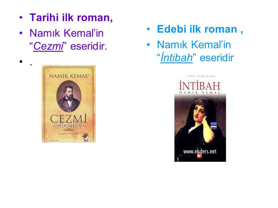 """Tarihi ilk roman, Namık Kemal'in """"Cezmi"""" eseridir.. Edebi ilk roman, Namık Kemal'in """"İntibah"""" eseridir"""