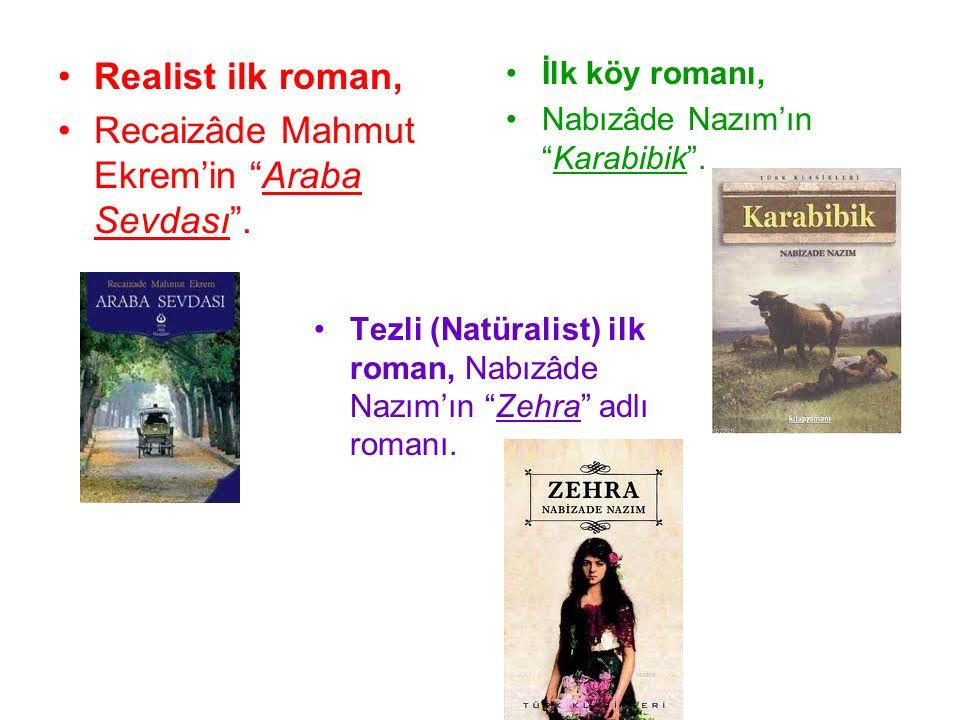 """Realist ilk roman, Recaizâde Mahmut Ekrem'in """"Araba Sevdası"""". İlk köy romanı, Nabızâde Nazım'ın """"Karabibik"""". Tezli (Natüralist) ilk roman, Nabızâde Na"""