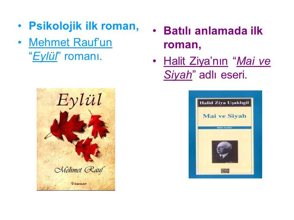 """Psikolojik ilk roman, Mehmet Rauf'un """"Eylül"""" romanı. Batılı anlamada ilk roman, Halit Ziya'nın """"Mai ve Siyah"""" adlı eseri."""