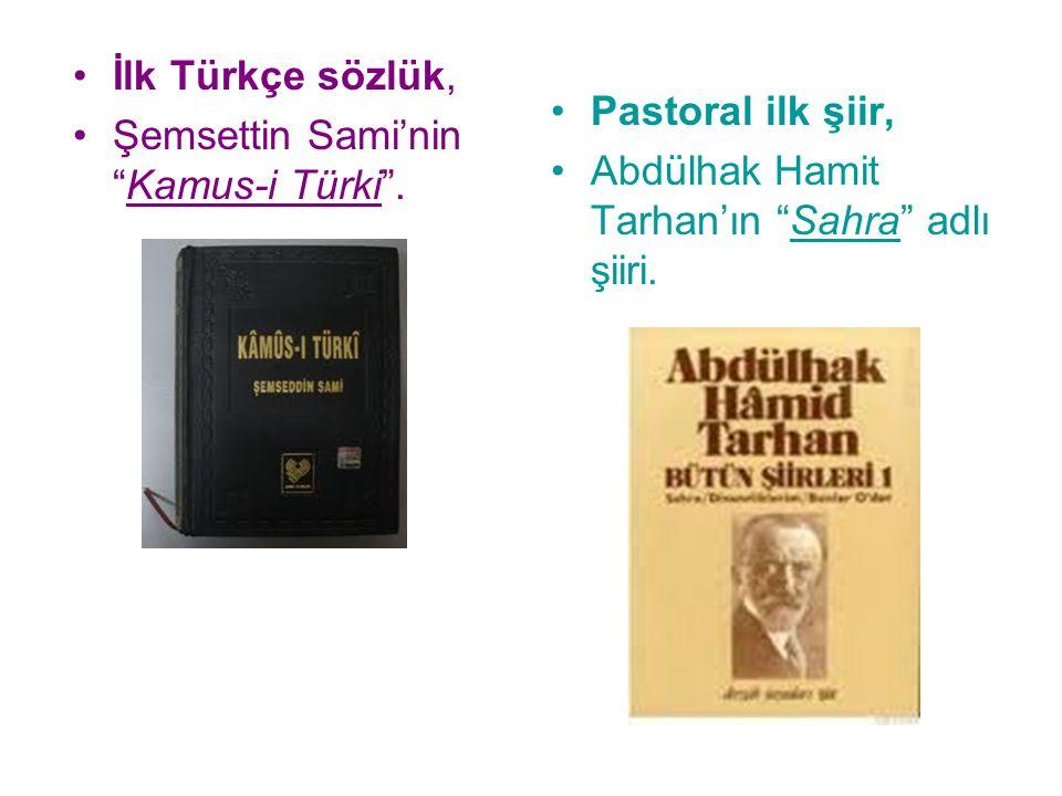 """İlk Türkçe sözlük, Şemsettin Sami'nin """"Kamus-i Türki"""". Pastoral ilk şiir, Abdülhak Hamit Tarhan'ın """"Sahra"""" adlı şiiri."""