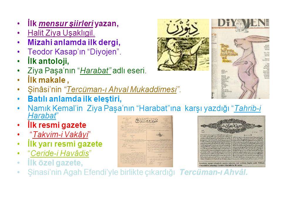 """İlk mensur şiirleri yazan, Halit Ziya Uşaklıgil. Mizahi anlamda ilk dergi, Teodor Kasap'ın """"Diyojen"""". İlk antoloji, Ziya Paşa'nın """"Harabat"""" adlı eseri"""