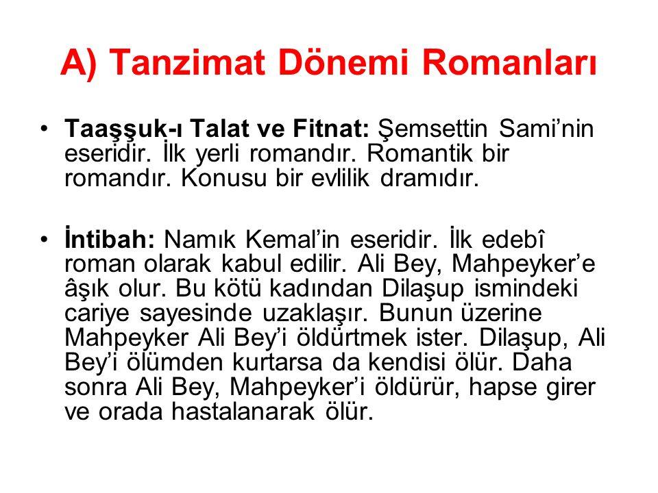 A) Tanzimat Dönemi Romanları Taaşşuk-ı Talat ve Fitnat: Şemsettin Sami'nin eseridir. İlk yerli romandır. Romantik bir romandır. Konusu bir evlilik dra