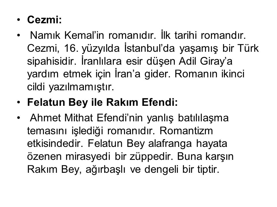 Cezmi: Namık Kemal'in romanıdır. İlk tarihi romandır. Cezmi, 16. yüzyılda İstanbul'da yaşamış bir Türk sipahisidir. İranlılara esir düşen Adil Giray'a