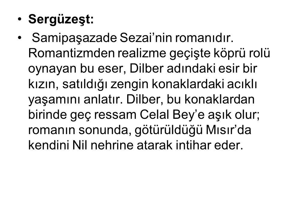 Sergüzeşt: Samipaşazade Sezai'nin romanıdır. Romantizmden realizme geçişte köprü rolü oynayan bu eser, Dilber adındaki esir bir kızın, satıldığı zengi