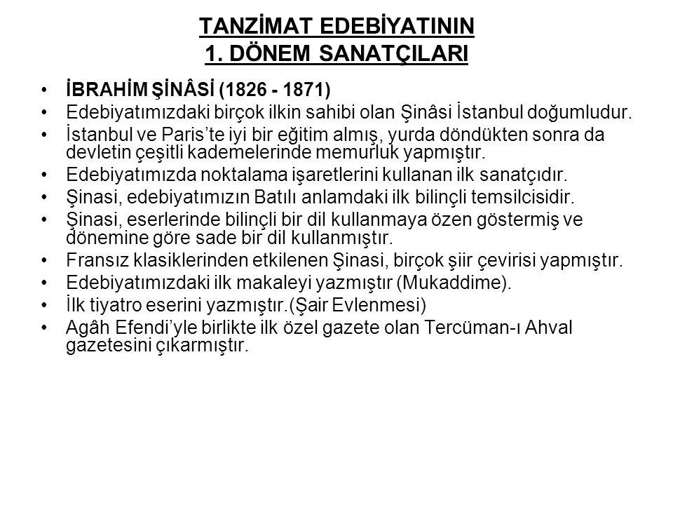 TANZİMAT EDEBİYATININ 1. DÖNEM SANATÇILARI İBRAHİM ŞİNÂSİ (1826 - 1871) Edebiyatımızdaki birçok ilkin sahibi olan Şinâsi İstanbul doğumludur. İstanbul