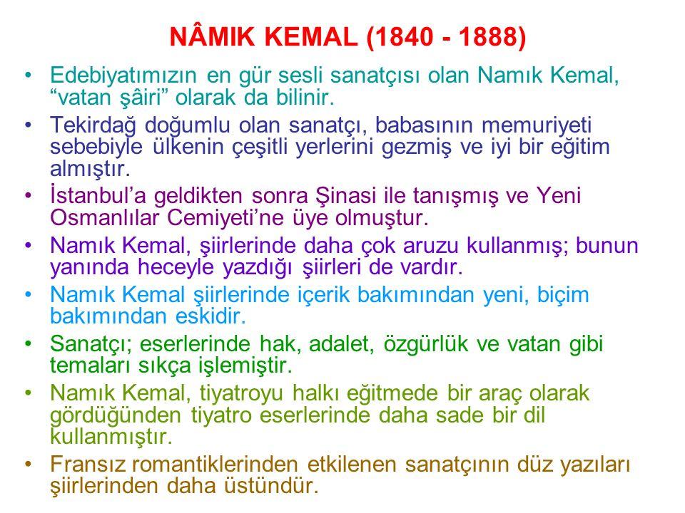 """NÂMIK KEMAL (1840 - 1888) Edebiyatımızın en gür sesli sanatçısı olan Namık Kemal, """"vatan şâiri"""" olarak da bilinir. Tekirdağ doğumlu olan sanatçı, baba"""