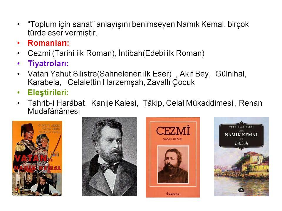 """""""Toplum için sanat"""" anlayışını benimseyen Namık Kemal, birçok türde eser vermiştir. Romanları: Cezmi (Tarihi ilk Roman), İntibah(Edebi ilk Roman) Tiya"""