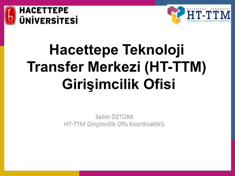 Hacettepe Teknoloji Transfer Merkezi (HT-TTM) Girişimcilik Ofisi Salim ÖZTÜRK HT-TTM Girişimcilik Ofis Koordinatörü