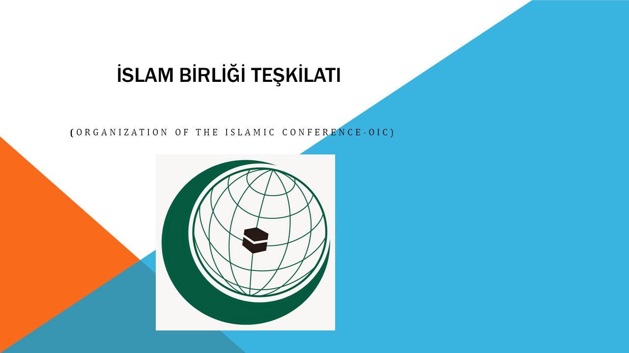 KURULUŞU: 25 Eylül 1969 Tarihinde Fas ın başkenti Rabat ta toplanıp, İslam ülkelerini çatısı altında toplamak üzere kurulan 57 üyeye sahip, Avrupa Konseyi veya Birleşmiş Milletler gibi uluslararası hukuk tüzel kişiliğini oluşturan bir uluslararası teşkilattır.