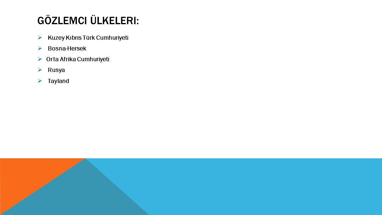 GÖZLEMCI ÜLKELERI:  Kuzey Kıbrıs Türk Cumhuriyeti  Bosna-Hersek  Orta Afrika Cumhuriyeti  Rusya  Tayland