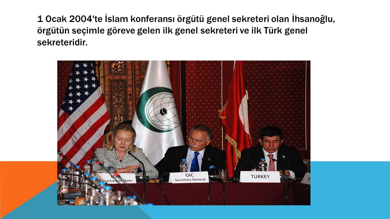 1 Ocak 2004'te İslam konferansı örgütü genel sekreteri olan İhsanoğlu, örgütün seçimle göreve gelen ilk genel sekreteri ve ilk Türk genel sekreteridir
