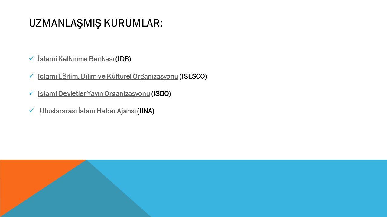 İslami Kalkınma Bankası (IDB) İslami Kalkınma Bankası İslami Eğitim, Bilim ve Kültürel Organizasyonu (ISESCO) İslami Eğitim, Bilim ve Kültürel Organiz