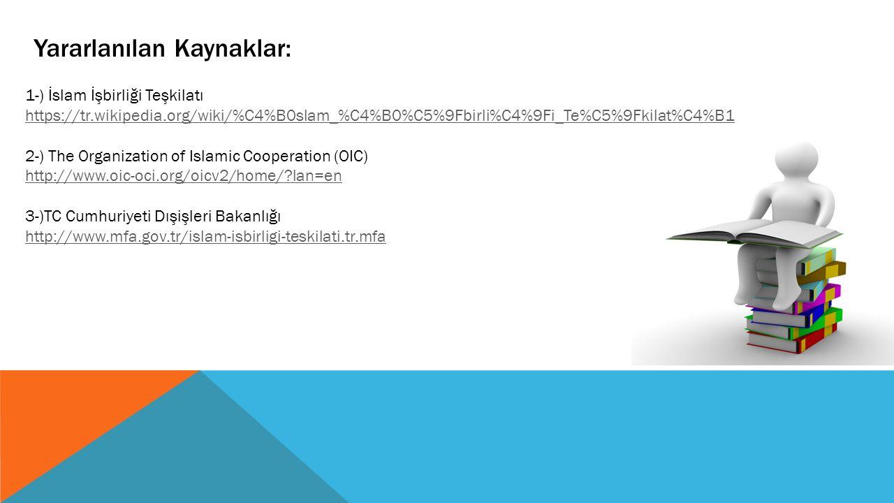 Yararlanılan Kaynaklar: 1-) İslam İşbirliği Teşkilatı https://tr.wikipedia.org/wiki/%C4%B0slam_%C4%B0%C5%9Fbirli%C4%9Fi_Te%C5%9Fkilat%C4%B1 2-) The Or