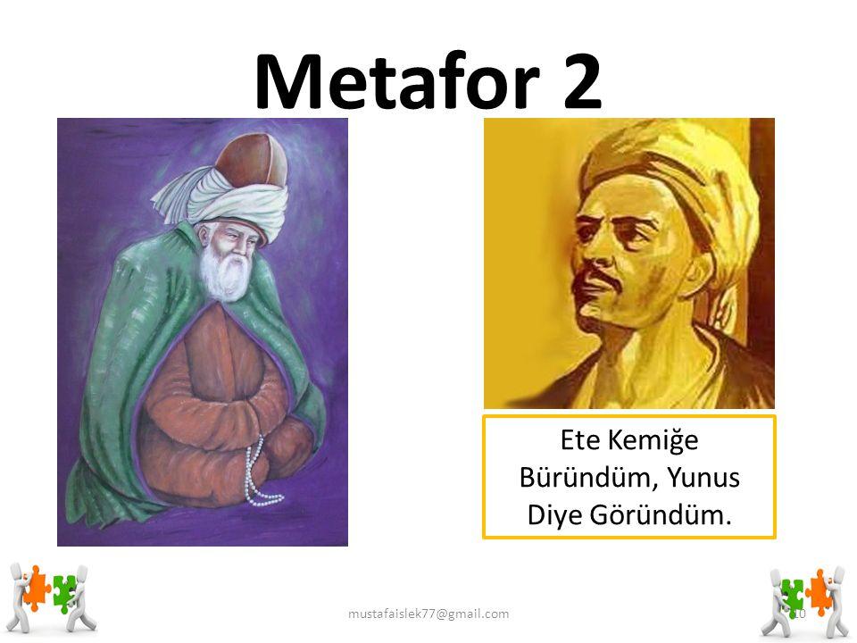 Metafor 2 Ete Kemiğe Büründüm, Yunus Diye Göründüm. mustafaislek77@gmail.com10