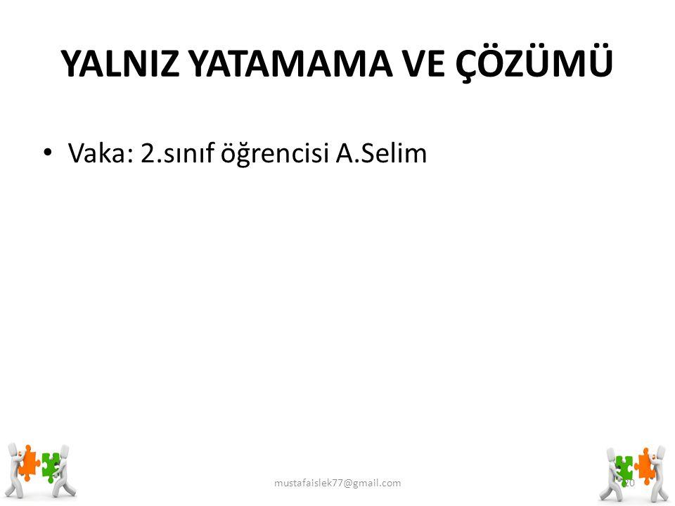 YALNIZ YATAMAMA VE ÇÖZÜMÜ Vaka: 2.sınıf öğrencisi A.Selim mustafaislek77@gmail.com20