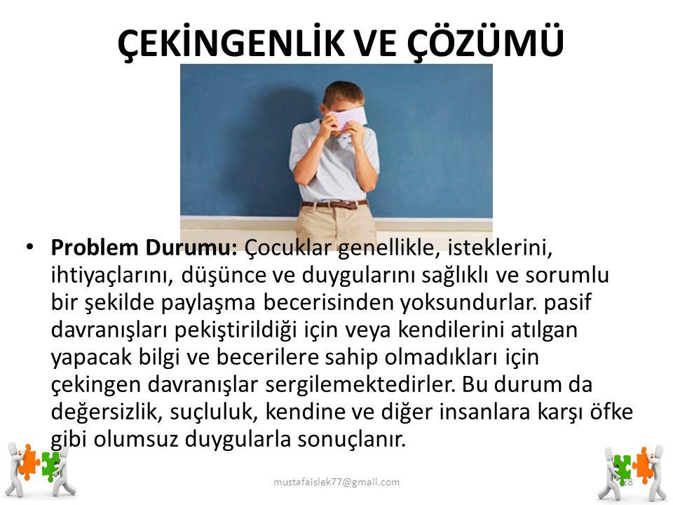 ÇEKİNGENLİK VE ÇÖZÜMÜ mustafaislek77@gmail.com28 Problem Durumu: Çocuklar genellikle, isteklerini, ihtiyaçlarını, düşünce ve duygularını sağlıklı ve s