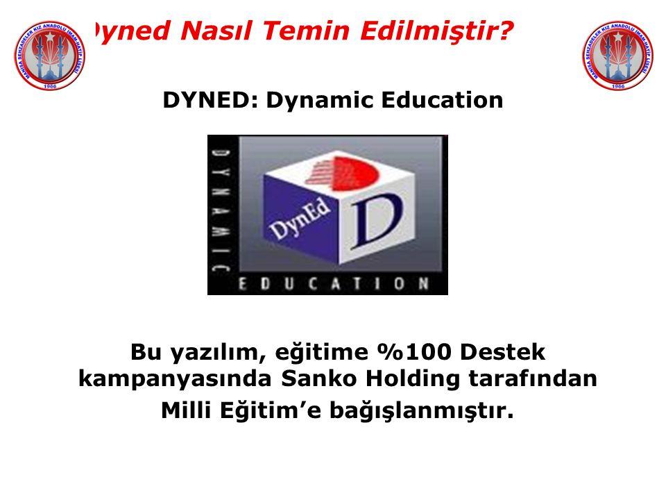 Dyned Nasıl Temin Edilmiştir? DYNED: Dynamic Education Bu yazılım, eğitime %100 Destek kampanyasında Sanko Holding tarafından Milli Eğitim'e bağışlanm