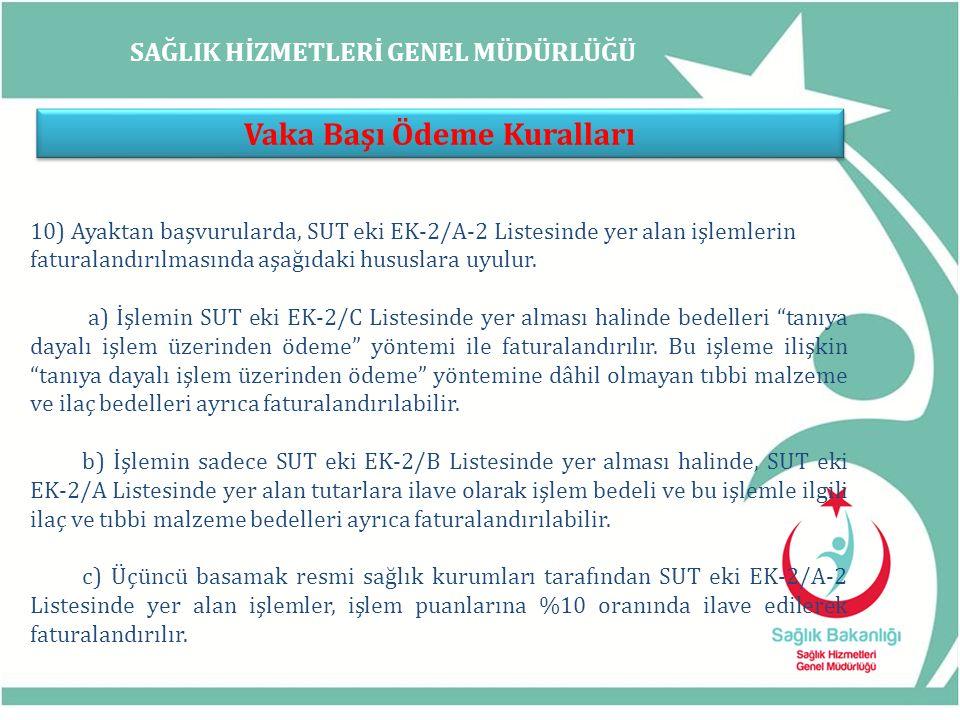 SAĞLIK HİZMETLERİ GENEL MÜDÜRLÜĞÜ Vaka Başı Ödeme Kuralları 10) Ayaktan başvurularda, SUT eki EK-2/A-2 Listesinde yer alan işlemlerin faturalandırılma