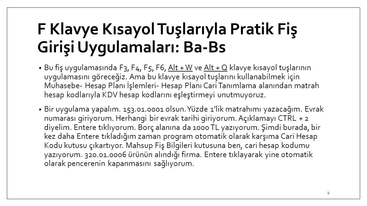F Klavye Kısayol Tuşlarıyla Pratik Fiş Girişi Uygulamaları: Ba-Bs Bu fiş uygulamasında F3, F4, F5, F6, Alt + W ve Alt + Q klavye kısayol tuşlarının uy