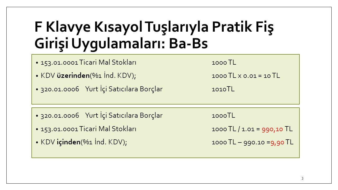 F Klavye Kısayol Tuşlarıyla Pratik Fiş Girişi Uygulamaları: Ba-Bs 153.01.0001 Ticari Mal Stokları 1000 TL KDV üzerinden(%1 İnd. KDV);1000 TL x 0.01 =