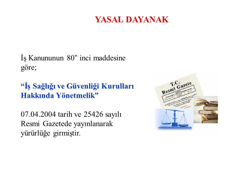 """YASAL DAYANAK İş Kanununun 80 """" inci maddesine göre; """"İş Sağlığı ve Güvenliği Kurulları Hakkında Yönetmelik"""" 07.04.2004 tarih ve 25426 sayılı Resmi Ga"""