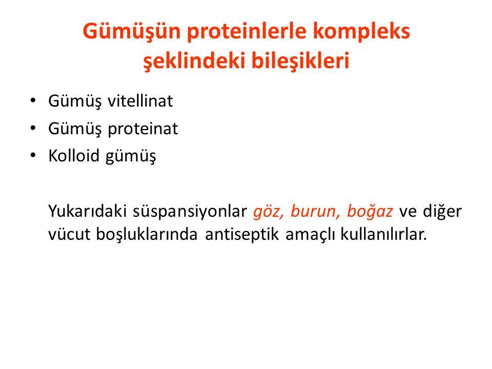 Gümüşün proteinlerle kompleks şeklindeki bileşikleri Gümüş vitellinat Gümüş proteinat Kolloid gümüş Yukarıdaki süspansiyonlar göz, burun, boğaz ve diğ