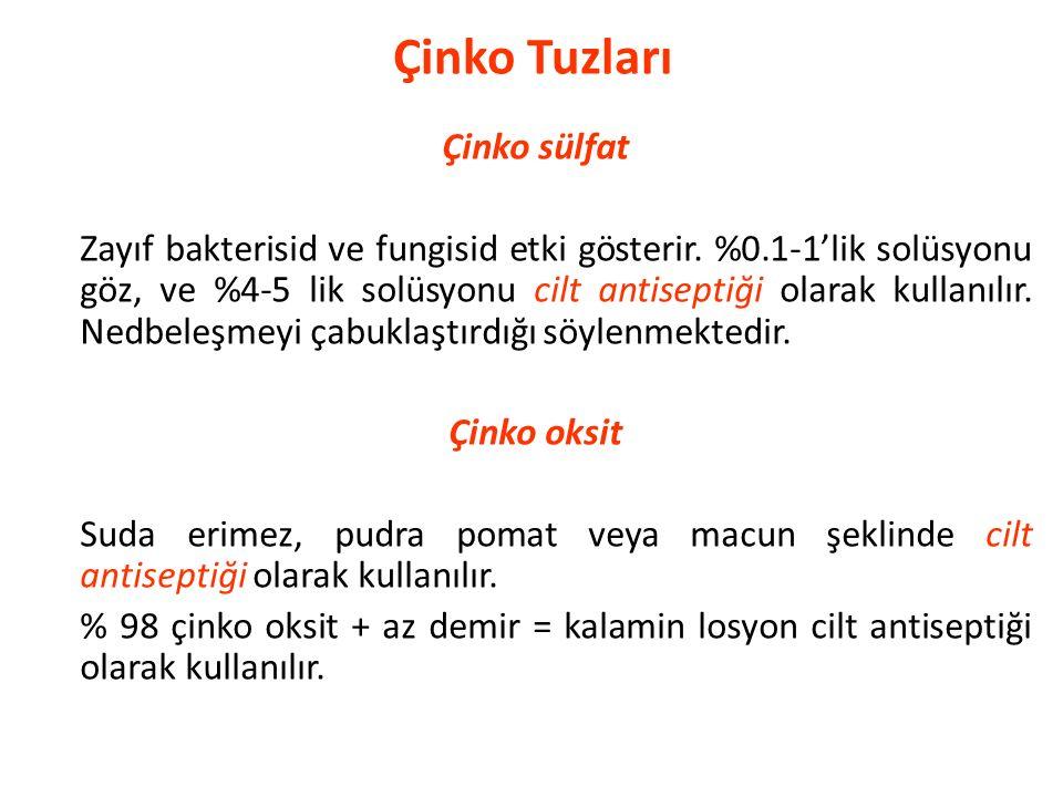 Çinko Tuzları Çinko sülfat Zayıf bakterisid ve fungisid etki gösterir. %0.1-1'lik solüsyonu göz, ve %4-5 lik solüsyonu cilt antiseptiği olarak kullanı