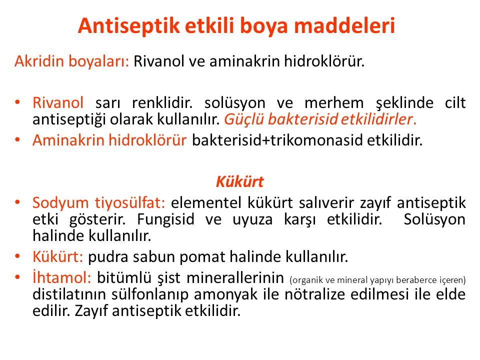Antiseptik etkili boya maddeleri Akridin boyaları: Rivanol ve aminakrin hidroklörür. Rivanol sarı renklidir. solüsyon ve merhem şeklinde cilt antisept