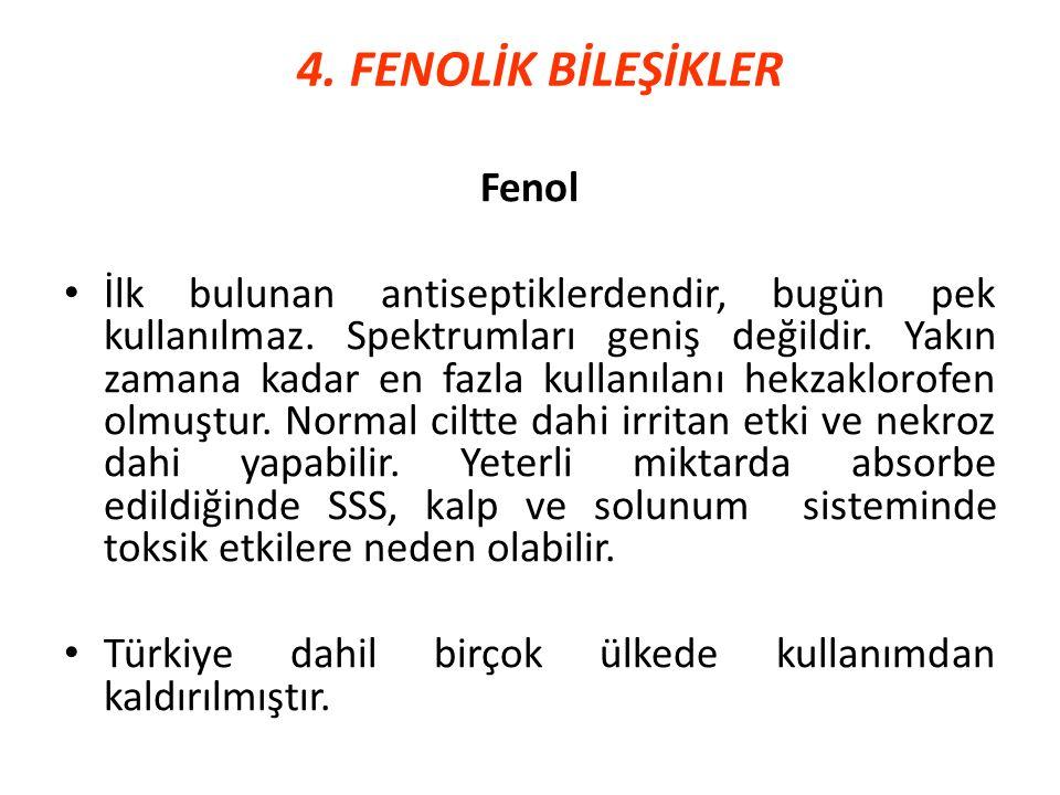 4. FENOLİK BİLEŞİKLER Fenol İlk bulunan antiseptiklerdendir, bugün pek kullanılmaz. Spektrumları geniş değildir. Yakın zamana kadar en fazla kullanıla