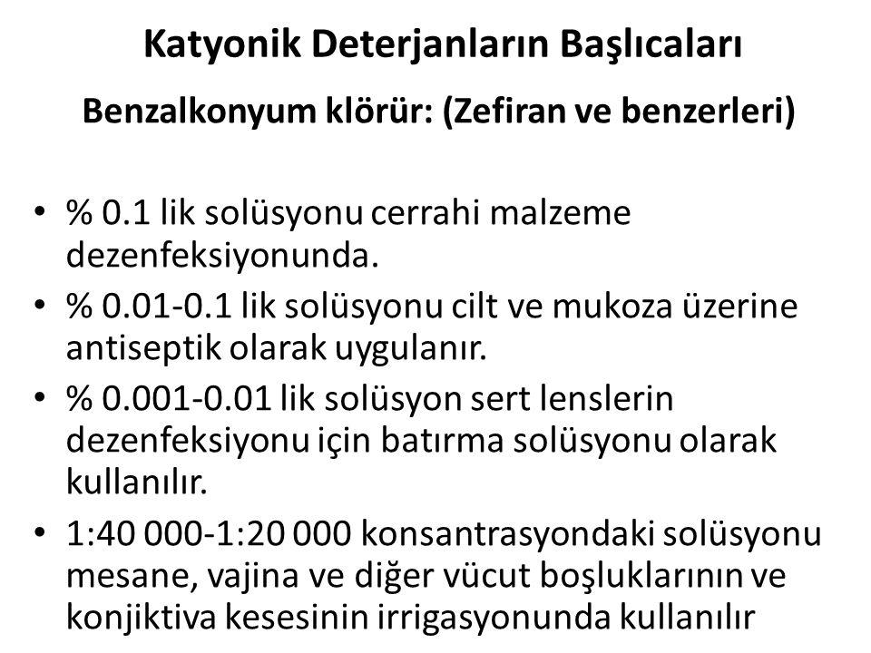 Katyonik Deterjanların Başlıcaları Benzalkonyum klörür: (Zefiran ve benzerleri) % 0.1 lik solüsyonu cerrahi malzeme dezenfeksiyonunda. % 0.01-0.1 lik