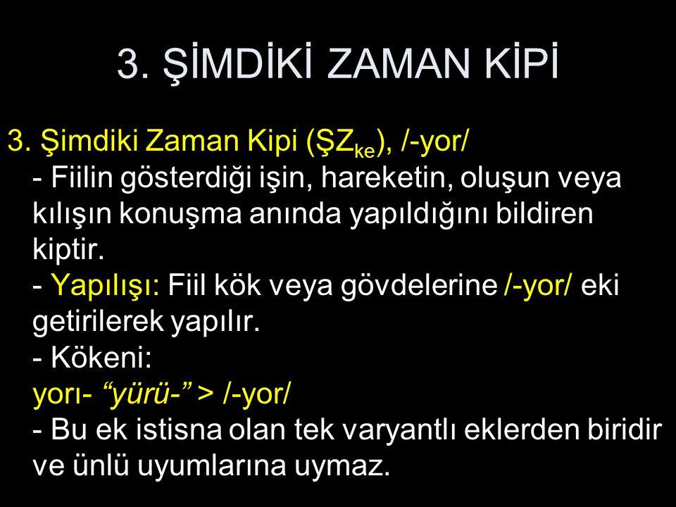 3. ŞİMDİKİ ZAMAN KİPİ 3.