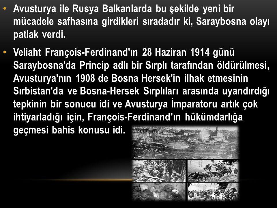 Avusturya ile Rusya Balkanlarda bu şekilde yeni bir mücadele safhasına girdikleri sıradadır ki, Saraybosna olayı patlak verdi.