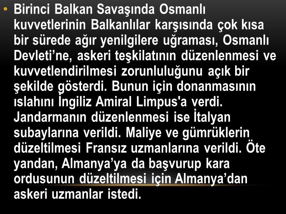 Sadrazam Mahmut Şevket Paşa, Almanya büyükelçisi Wangenheim ile 24 Nisan 1913 günü bu meseleyi konuşurken şöyle demişti: Türkiye, ancak Almanya' ve İngiltere'ye dayandığı takdirde yeniden canlanabilir.