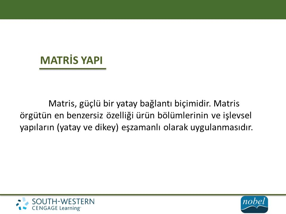 MATRİS YAPI Matris, güçlü bir yatay bağlantı biçimidir. Matris örgütün en benzersiz özelliği ürün bölümlerinin ve işlevsel yapıların (yatay ve dikey)