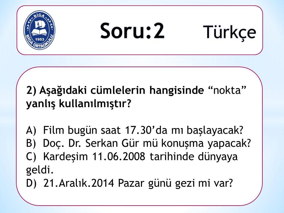 """2) Aşağıdaki cümlelerin hangisinde """"nokta"""" yanlış kullanılmıştır? A) Film bugün saat 17.30'da mı başlayacak? B) Doç. Dr. Serkan Gür mü konuşma yapacak"""