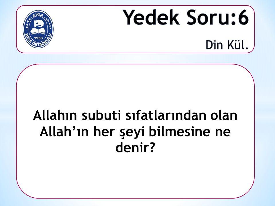 Allahın subuti sıfatlarından olan Allah'ın her şeyi bilmesine ne denir?