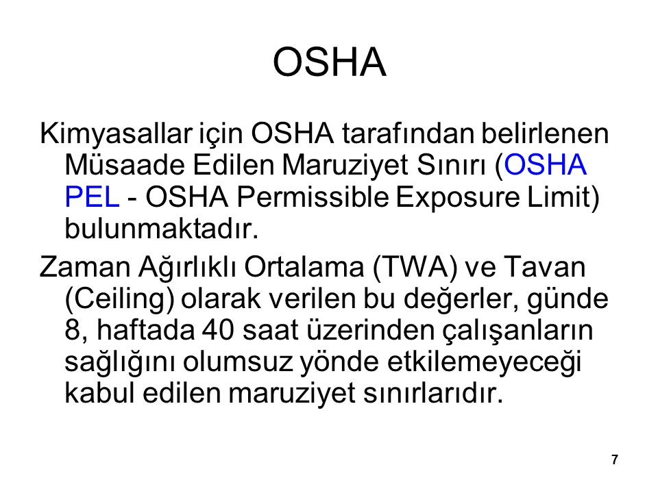 7 OSHA Kimyasallar için OSHA tarafından belirlenen Müsaade Edilen Maruziyet Sınırı (OSHA PEL - OSHA Permissible Exposure Limit) bulunmaktadır.