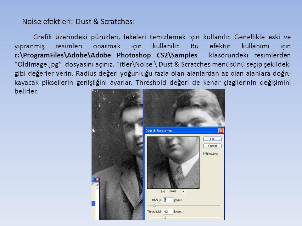 Noise efektleri: Dust & Scratches: Grafik üzerindeki pürüzleri, lekeleri temizlemek için kullanılır.