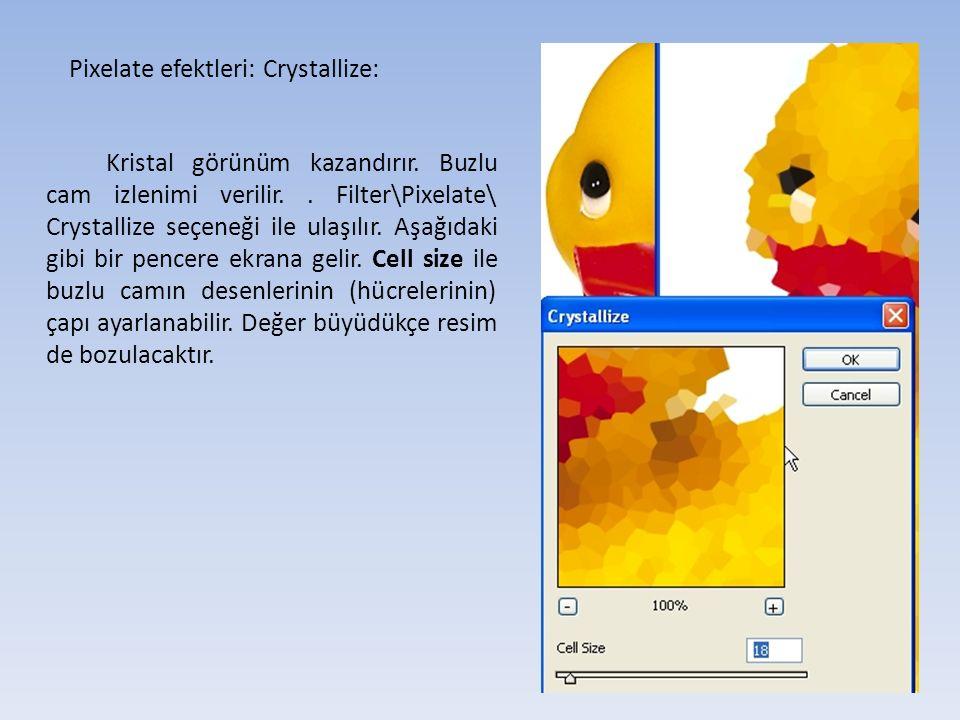 Pixelate efektleri: Crystallize: Kristal görünüm kazandırır.