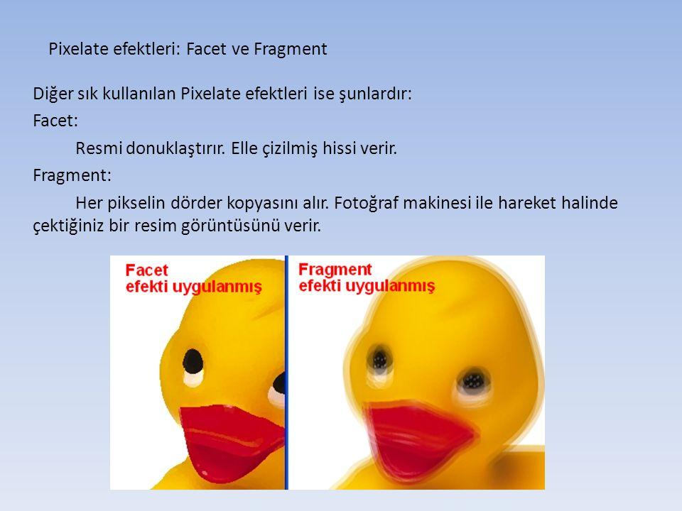 Pixelate efektleri: Facet ve Fragment Diğer sık kullanılan Pixelate efektleri ise şunlardır: Facet: Resmi donuklaştırır.