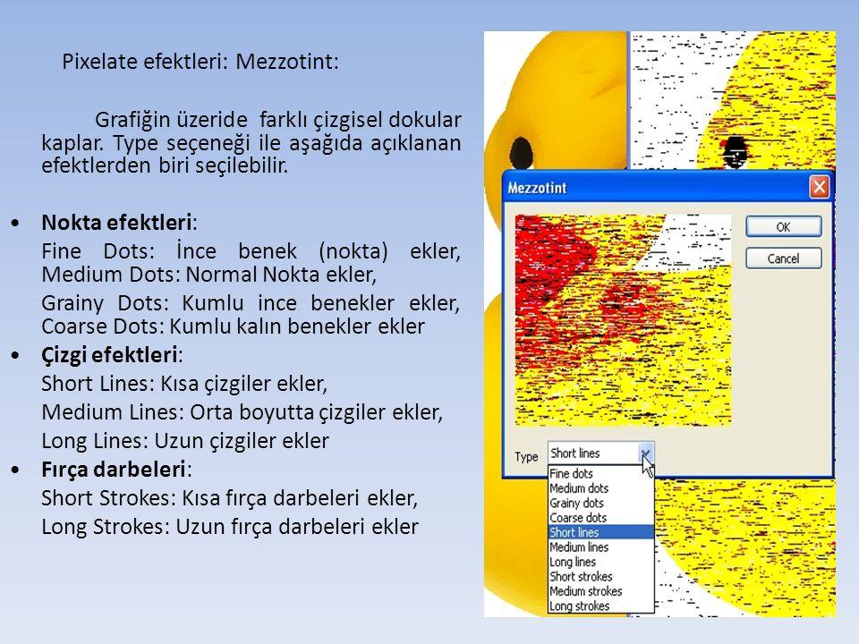 Pixelate efektleri: Mezzotint: Grafiğin üzeride farklı çizgisel dokular kaplar.