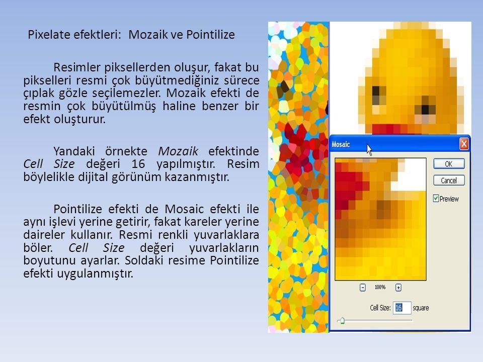 Pixelate efektleri: Mozaik ve Pointilize Resimler piksellerden oluşur, fakat bu pikselleri resmi çok büyütmediğiniz sürece çıplak gözle seçilemezler.