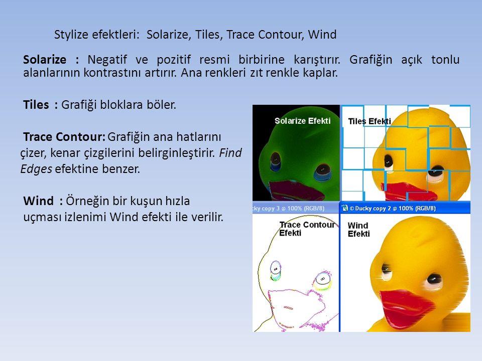 Stylize efektleri: Solarize, Tiles, Trace Contour, Wind Solarize : Negatif ve pozitif resmi birbirine karıştırır.