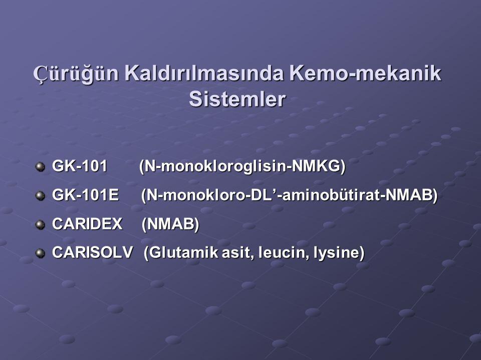 Çü r ü ğ ü n Kaldırılmasında Kemo-mekanik Sistemler GK-101 (N-monokloroglisin-NMKG) GK-101E (N-monokloro-DL'-aminobütirat-NMAB) CARIDEX (NMAB) CARISOL