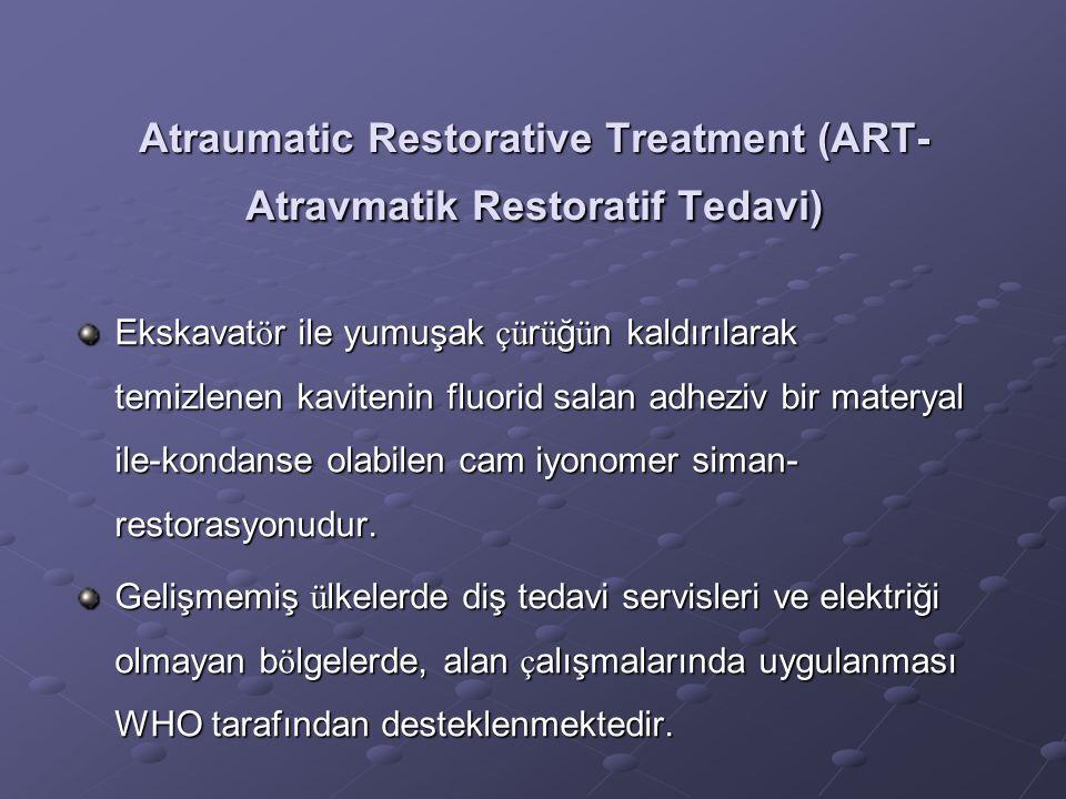 Atraumatic Restorative Treatment (ART- Atravmatik Restoratif Tedavi) Ekskavat ö r ile yumuşak çü r ü ğ ü n kaldırılarak temizlenen kavitenin fluorid s