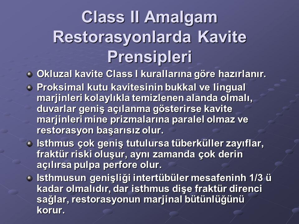 Class II Amalgam Restorasyonlarda Kavite Prensipleri Okluzal kavite Class I kurallarına göre hazırlanır. Proksimal kutu kavitesinin bukkal ve lingual