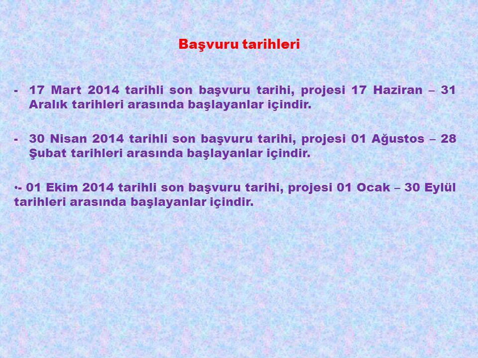 Başvuru tarihleri -17 Mart 2014 tarihli son başvuru tarihi, projesi 17 Haziran – 31 Aralık tarihleri arasında başlayanlar içindir.