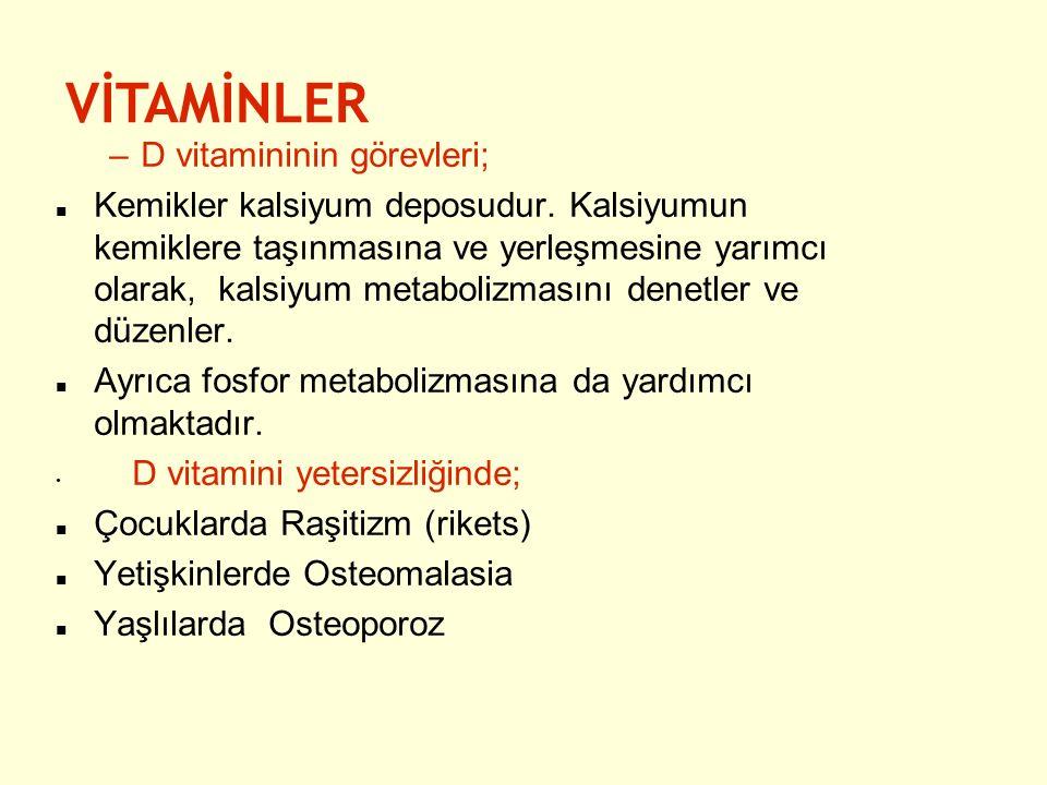 –D vitamininin görevleri; Kemikler kalsiyum deposudur. Kalsiyumun kemiklere taşınmasına ve yerleşmesine yarımcı olarak, kalsiyum metabolizmasını denet